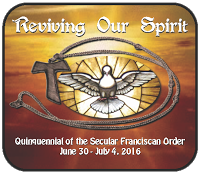 Reviving Our Spirit - Quinquennial of the Secular Franciscan Order June 30-July 4, 2016